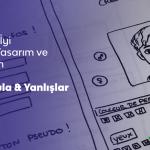 Daha İyi Web Tasarım ve UX İçin Ne Yapmalısınız & Ne Yapmamalısınız?
